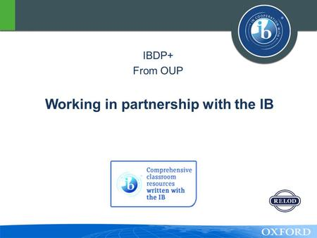 IBDP+ From OUP Working in partnership with the IB.