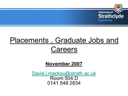 Placements, Graduate Jobs and Careers November 2007 Room 504.D 0141 548 2834.