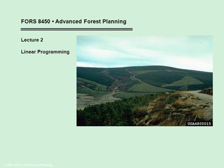 FORS 4710 / 6710 Forest Planning FORS 8450 Advanced Forest Planning Lecture 2 Linear Programming.