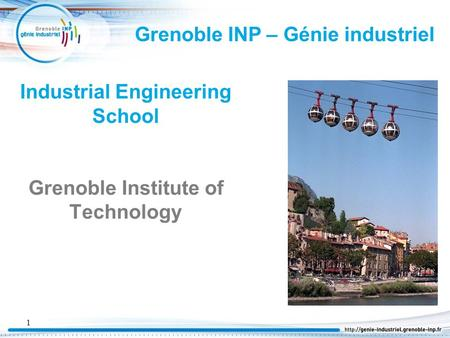 Industrial Engineering School Grenoble Institute of Technology 1 Grenoble INP – Génie industriel.