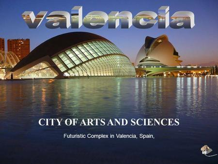CITY OF ARTS AND SCIENCES Futuristic Complex in Valencia, Spain,