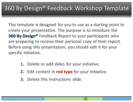 360 By Design® This template is designed for you to use as a starting point to create your presentation. The purpose is to introduce the 360 By Design®