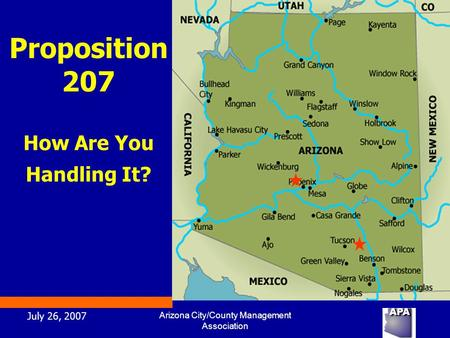 July 26, 2007 Arizona City/County Management Association Proposition 207 How Are You Handling It?