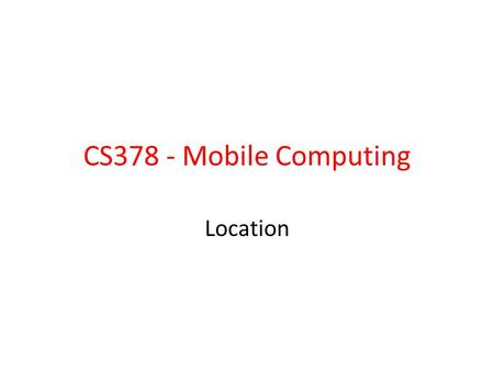 CS378 - Mobile Computing Location.