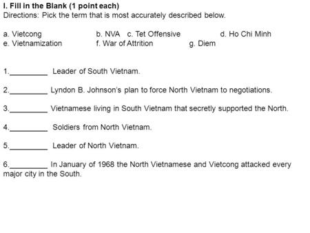 I. Fill in the Blank (1 point each) Directions: Pick the term that is most accurately described below. a. Vietcongb. NVAc. Tet Offensived. Ho Chi Minh.