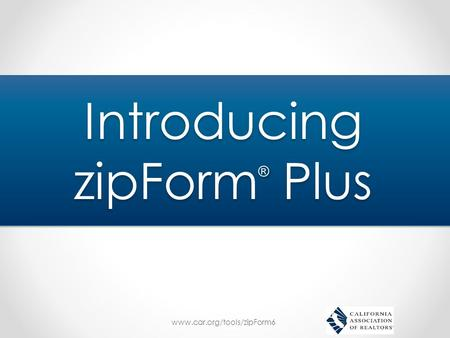 Www.car.org/tools/zipForm6 Introducing zipForm ® Plus.