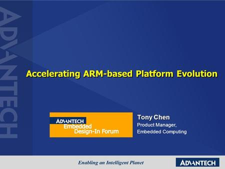 Accelerating ARM-based Platform Evolution Tony Chen Product Manager, Embedded Computing.