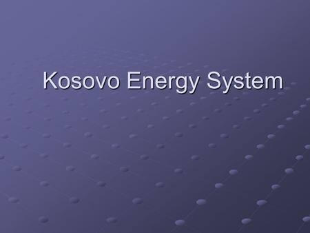 "Kosovo Energy System. Energy Situation Production of electricity is monopoly of ""Kosovo Energy Company"" (KEK) Main energy sources Coal fired power stations."
