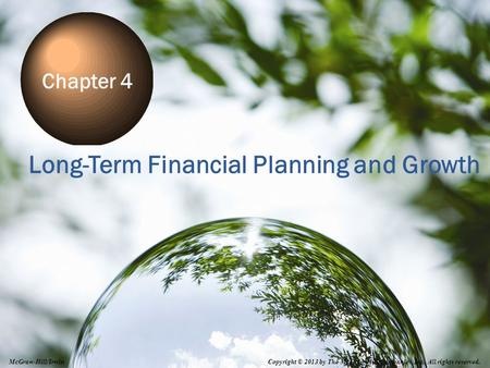 4-1 Long-Term Financial Planning and Growth Chapter 4 Copyright © 2013 by The McGraw-Hill Companies, Inc. All rights reserved. McGraw-Hill/Irwin.