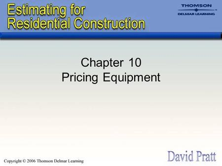 Chapter 10 Pricing Equipment. Renting Equipment There can be advantages to renting rather than owning construction equipment; including: –The builder.