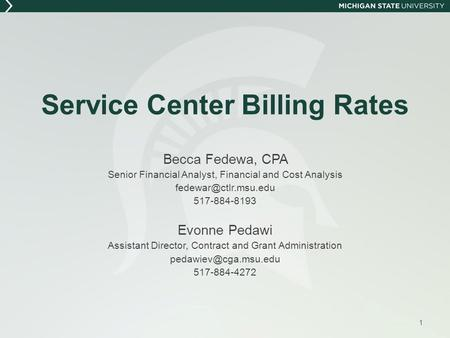 Service Center Billing Rates Becca Fedewa, CPA Senior Financial Analyst, Financial and Cost Analysis 517-884-8193 Evonne Pedawi Assistant.