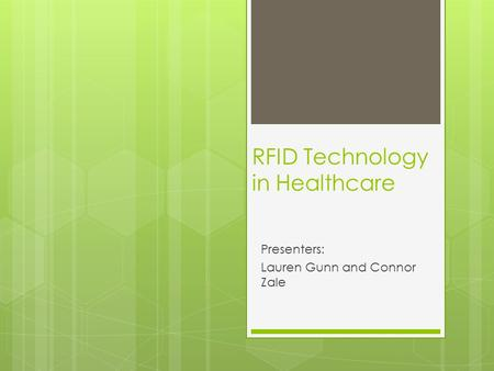 RFID Technology in Healthcare Presenters: Lauren Gunn and Connor Zale.