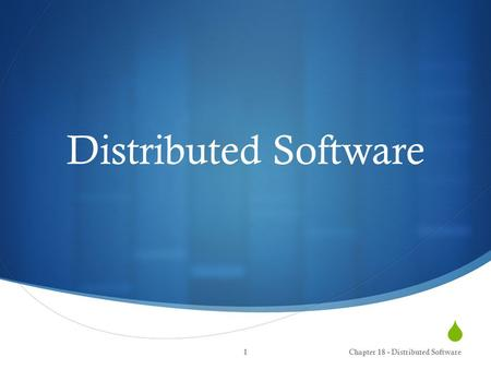  Distributed Software Chapter 18 - Distributed Software1.