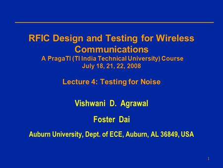 RFIC Design and Testing for Wireless Communications A PragaTI (TI India Technical University) Course July 18, 21, 22, 2008 Lecture 4: Testing for Noise.