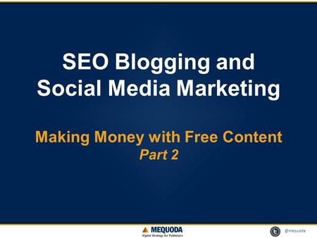 @mequoda 1 SEO Blogging and Social Media Marketing Making Money with Free Content Part 2.