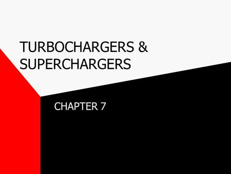 TURBOCHARGERS & SUPERCHARGERS CHAPTER 7. FORCED INDUCTION 4 WAYS TO INCREASE COMPRESSION –SUPERCHARGING –TURBOCHARGING –CHEMICAL –ENGINE MODIFICATION.