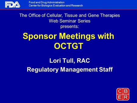 Food and Drug Administration Center for Biologics Evaluation and Research The Office of Cellular, Tissue and Gene Therapies Web Seminar Series presents: