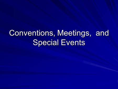 Conventions, Meetings, and Special Events. Chapter Objectives: To understand who meeting sponsors are and the value of having organizational meetings.