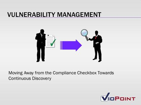 VULNERABILITY MANAGEMENT Moving Away from the Compliance Checkbox Towards Continuous Discovery.