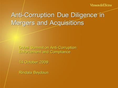 Anti-Corruption Due Diligence in Mergers and Acquisitions Dubai Summit on Anti-Corruption Enforcement and Compliance 14 October 2009 Rindala Beydoun Dubai.