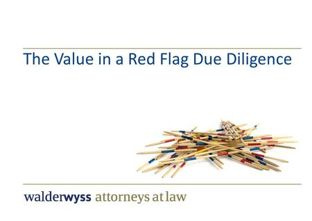 The Value in a Red Flag Due Diligence. 7 June 2014 –Introduction –Purpose, Role and Impact of DD –Full Fledge DD vs. Red Flag DD –Antitrust Issues –Case.