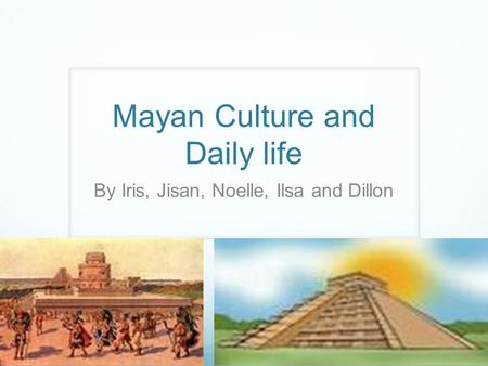 Mayan Culture and Daily life