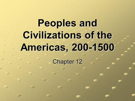 Peoples and Civilizations of the Americas, 200-1500 Chapter 12.