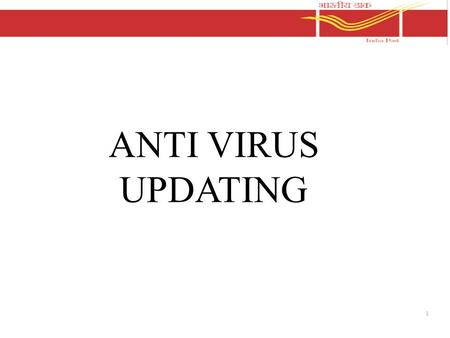 1 ANTI VIRUS UPDATING. 2 Anti Virus Software: There are as many hackers today as there are software developers. Cyber crime has been recognized as needing.