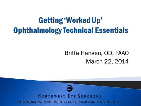 PARTNERING WITH OPTOMETRY FOR EDUCATION AND PATIENT CARE Britta Hansen, OD, FAAO March 22, 2014.