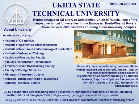 UKHTA STATE TECHNICAL UNIVERSITY Representative of Oil and Gas Universities Union in Russia, one of the largest technical Universities.