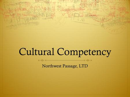 Cultural Competency Northwest Passage, LTD. What is it and why do we learn it?  We work with a diverse population of clients from many different cultures,