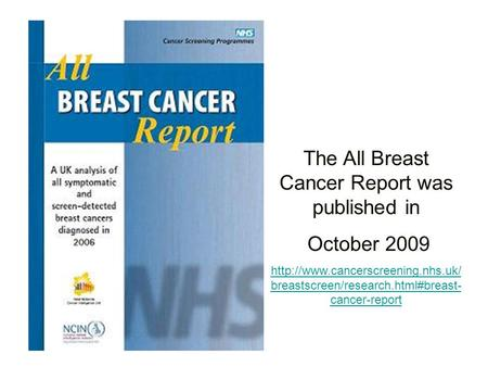 The All Breast Cancer Report was published in October 2009  breastscreen/research.html#breast- cancer-report.