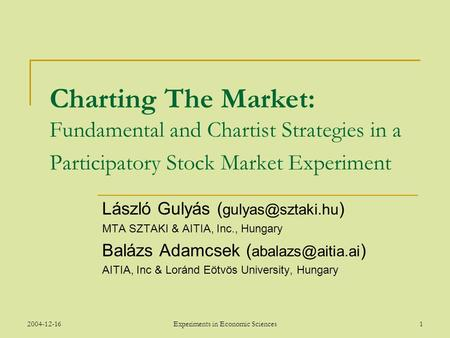 2004-12-16Experiments in Economic Sciences1 Charting The Market: Fundamental and Chartist Strategies in a Participatory Stock Market Experiment László.