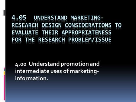 4.00 Understand promotion and intermediate uses of marketing- information.