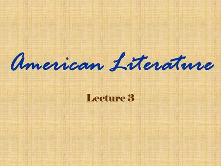 Lecture 3 American Literature Objectives Enable the Ss to know the background, representative writers and their works <strong>of</strong> the Romantic period in American.