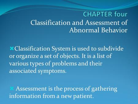 Classification and Assessment of Abnormal Behavior  Classification System is used to subdivide or organize a set of objects. It is a list of various types.