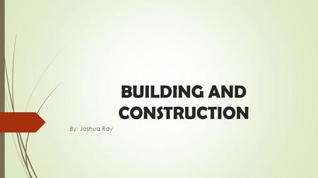 BUILDING AND CONSTRUCTION By: Joshua Ray. Hazard Powered tools and non-powered tools including jackhammers, boltcutters, hand-held cutting saw. Possible.