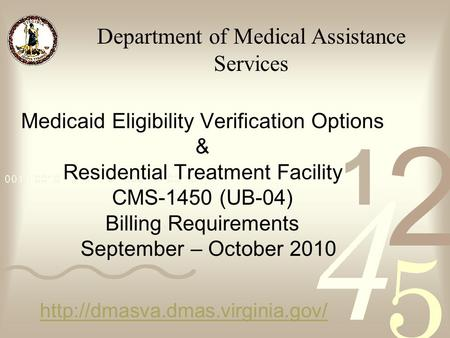 Medicaid Eligibility Verification Options & Residential Treatment Facility CMS-1450 (UB-04) Billing Requirements September – October 2010