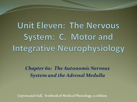 Chapter 60: The Autonomic Nervous System and the Adrenal Medulla Guyton and Hall, Textbook of Medical Physiology, 12 edition.