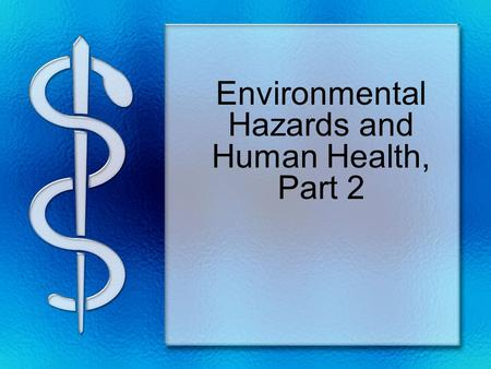 Environmental Hazards and Human Health, Part 2. Causes of global deaths.