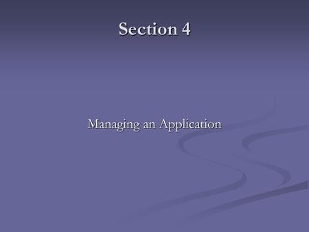 Section 4 Managing an Application. Click here from the left menu to manage applications.