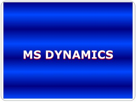 MS DYNAMICS. MS DYNAMICS ERP  Microsoft Dynamics ERP is software that allows companies of all sizes to manage their entire business organizations, including.