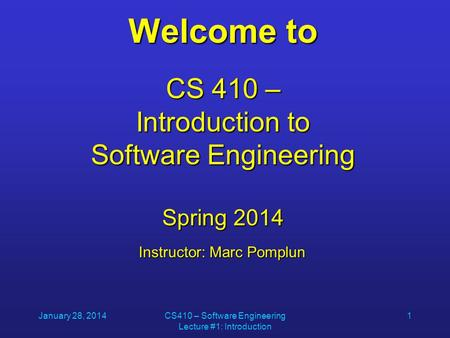 January 28, 2014CS410 – Software Engineering Lecture #1: Introduction 1 Welcome to CS 410 – Introduction to Software Engineering Spring 2014 Instructor: