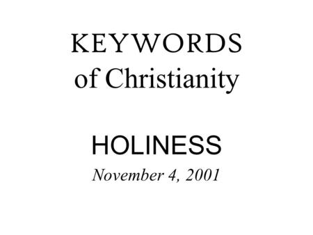 KEYWORDS of Christianity HOLINESS November 4, 2001.