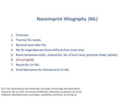 Nanoimprint lithography (NIL) 1.Overview. 2.Thermal NIL resists. 3.Residual layer after NIL. 4.NIL for large features (more difficult than small one).