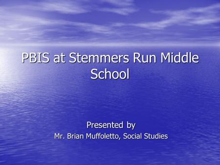PBIS at Stemmers Run Middle School Presented by Mr. Brian Muffoletto, Social Studies.