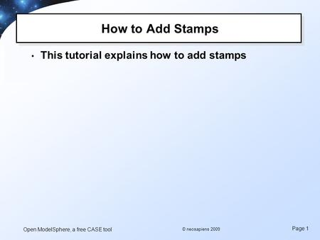 Open ModelSphere, a free CASE tool Page 1 © neosapiens 2009 How to Add Stamps This tutorial explains how to add stamps.
