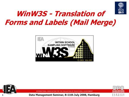 Data Management Seminar, 8-11th July 2008, Hamburg 1 WinW3S - Translation of Forms and Labels (Mail Merge)