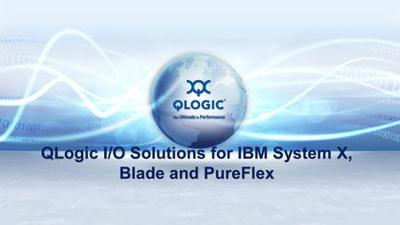 QLogic I/O Solutions for IBM System X, Blade and PureFlex.