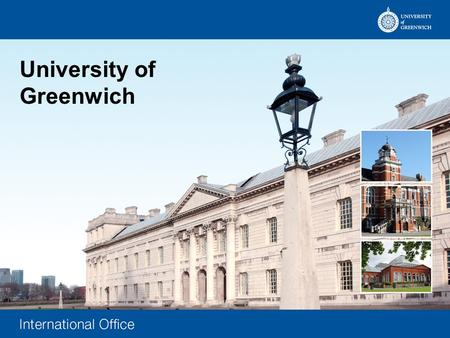 University of Greenwich. Cecilia Wu – International Recruitment Officer Located Avery Hill Campus – Fry Building Student/Staff Drop-in Office Room 061.